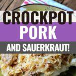 Pin showing the crockpot pork and sauerkraut ready to eat.