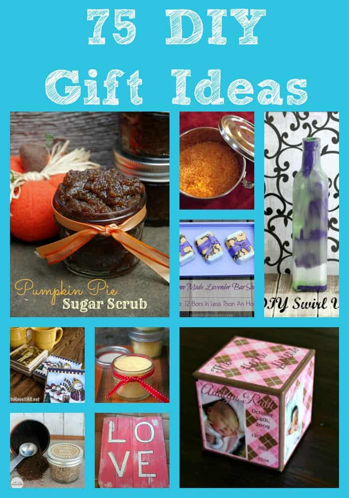 75 DIY Gift Ideas you can make at home.