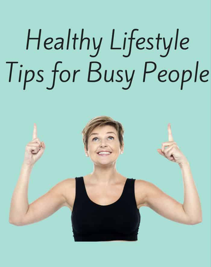 Healthy Lifestyle Tips for Busy People