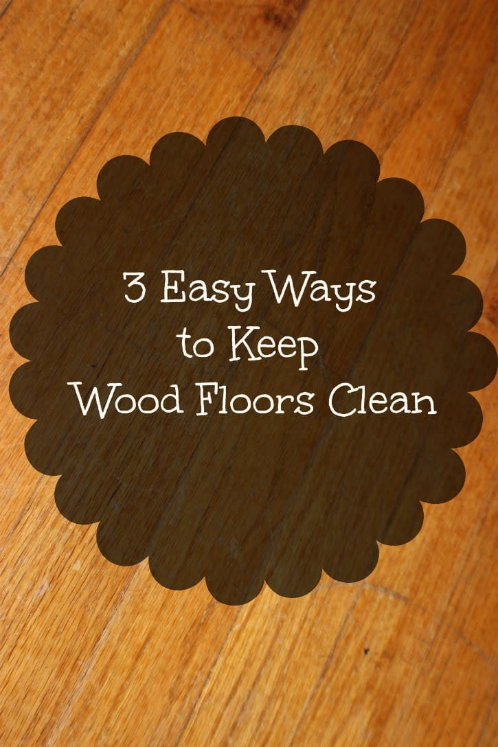 3 Easy Ways to Keep Wood Floors Clean