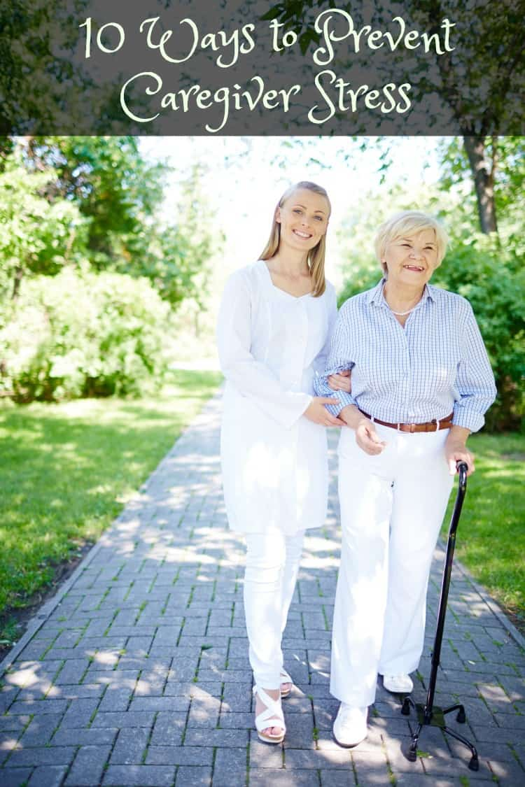 10 Ways to Prevent Caregiver Stress and support your own health and wellness needs.
