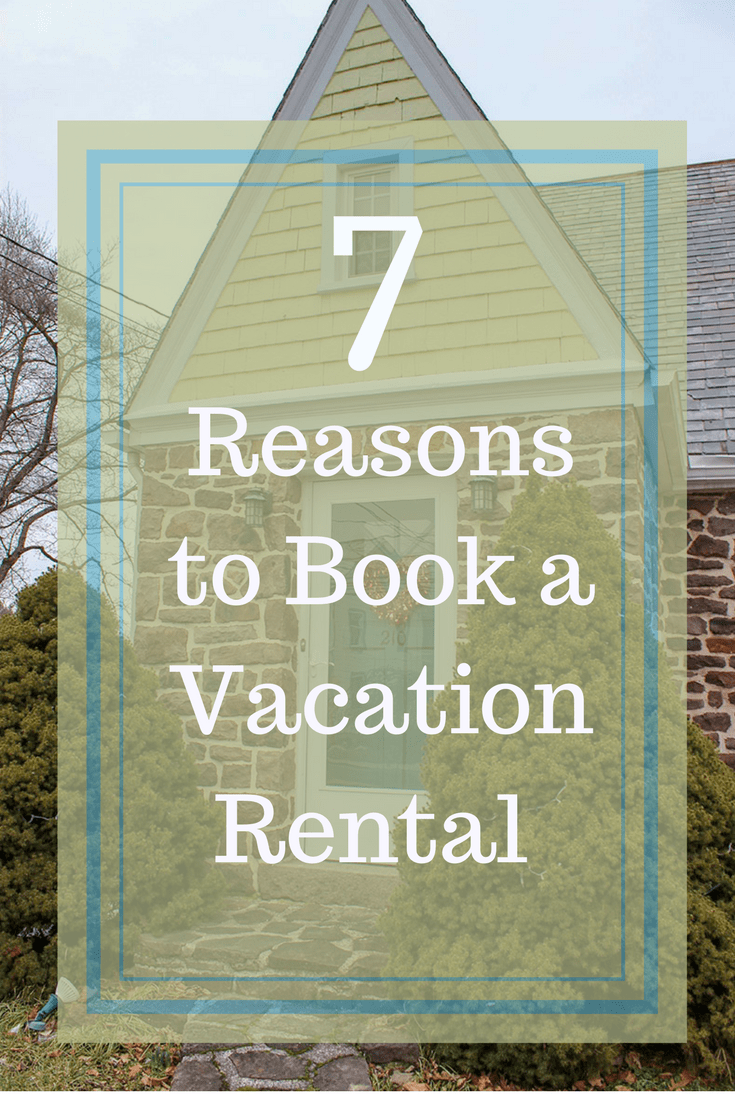 The Top 7 Reasons to Book a Vacation Rental