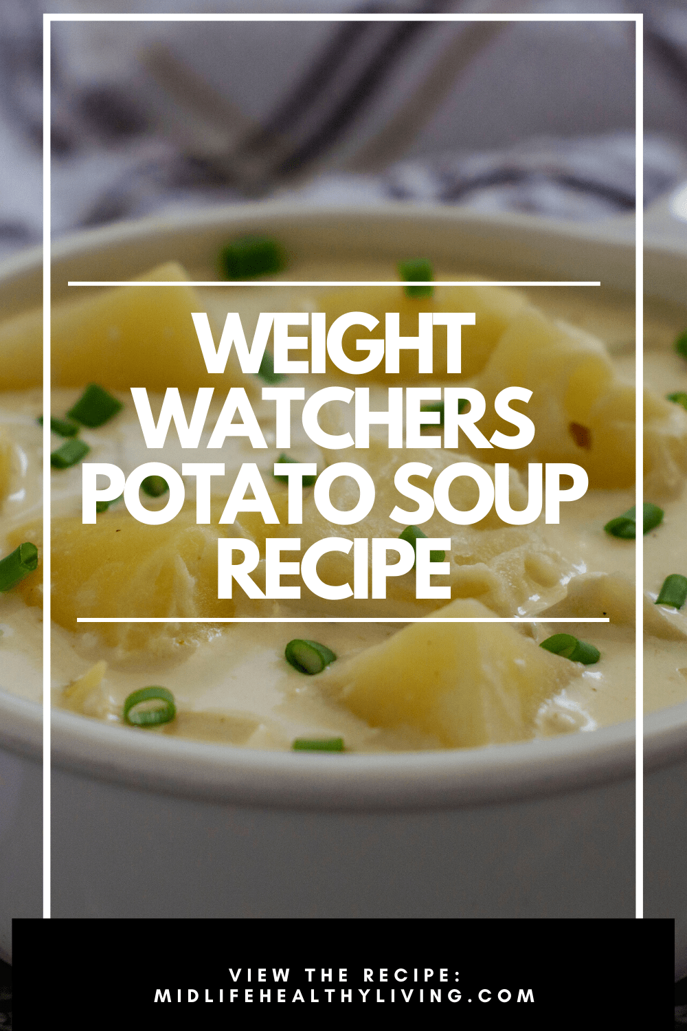 A pin showing the delicious weight watchers potato soup in the background and the title in the middle.